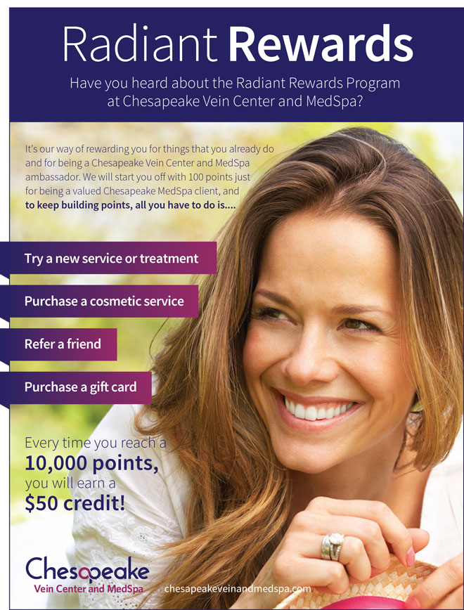 Join the Rewards Loyalty Porgram with Chesapeake Vein and Medspa and earn points to apply towards a future service